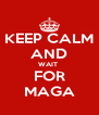 KEEP CALM AND WAIT  FOR MAGA - Personalised Poster A4 size