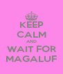 KEEP CALM AND WAIT FOR MAGALUF - Personalised Poster A4 size