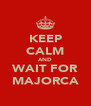 KEEP CALM AND WAIT FOR MAJORCA - Personalised Poster A4 size