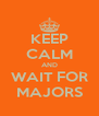 KEEP CALM AND WAIT FOR MAJORS - Personalised Poster A4 size