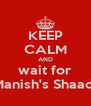 KEEP CALM AND wait for Manish's Shaadi - Personalised Poster A4 size