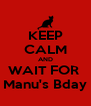 KEEP CALM AND WAIT FOR  Manu's Bday - Personalised Poster A4 size