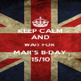 KEEP CALM AND WAIT FOR  MAR'S B-DAY 15/10 - Personalised Poster A4 size