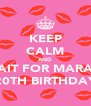 KEEP CALM AND WAIT FOR MARAM 20TH BIRTHDAY - Personalised Poster A4 size