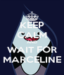 KEEP CALM AND WAIT FOR MARCELINE - Personalised Poster A4 size