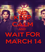 KEEP CALM AND  WAIT FOR  MARCH 14 - Personalised Poster A4 size
