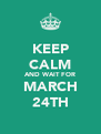 KEEP CALM AND WAIT FOR MARCH 24TH - Personalised Poster A4 size