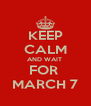 KEEP CALM AND WAIT  FOR  MARCH 7 - Personalised Poster A4 size