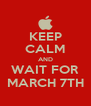 KEEP CALM AND WAIT FOR MARCH 7TH - Personalised Poster A4 size