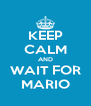 KEEP CALM AND WAIT FOR MARIO - Personalised Poster A4 size