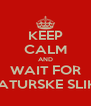 KEEP CALM AND WAIT FOR MATURSKE SLIKE - Personalised Poster A4 size