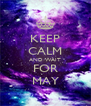 KEEP CALM AND WAIT FOR MAY - Personalised Poster A4 size
