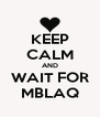 KEEP CALM AND WAIT FOR MBLAQ - Personalised Poster A4 size