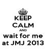 KEEP CALM AND wait for me at JMJ 2013 - Personalised Poster A4 size