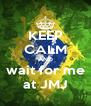KEEP CALM AND wait for me at JMJ - Personalised Poster A4 size