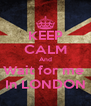 KEEP CALM And Wait for me  In LONDON - Personalised Poster A4 size