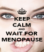 KEEP CALM AND WAIT FOR MENOPAUSE - Personalised Poster A4 size