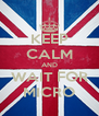 KEEP CALM AND WAIT FOR MICRO - Personalised Poster A4 size