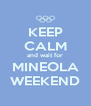 KEEP CALM and wait for MINEOLA WEEKEND - Personalised Poster A4 size