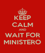 KEEP CALM AND WAIT FOR MINISTERO - Personalised Poster A4 size