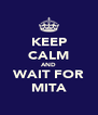 KEEP CALM AND WAIT FOR MITA - Personalised Poster A4 size