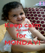 Keep calm and wait  for  MONDAY! - Personalised Poster A4 size