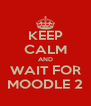 KEEP CALM AND WAIT FOR MOODLE 2 - Personalised Poster A4 size