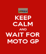 KEEP CALM AND WAIT FOR MOTO GP - Personalised Poster A4 size