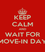 KEEP CALM AND WAIT FOR MOVE-IN DAY - Personalised Poster A4 size
