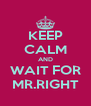KEEP CALM AND WAIT FOR MR.RIGHT - Personalised Poster A4 size