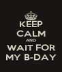 KEEP CALM AND WAIT FOR MY B-DAY - Personalised Poster A4 size