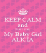 KEEP CALM and WAIT FOR My Baby Girl ALICIA - Personalised Poster A4 size