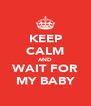 KEEP CALM AND WAIT FOR MY BABY - Personalised Poster A4 size