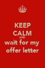 KEEP CALM AND wait for my offer letter - Personalised Poster A4 size