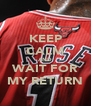 KEEP CALM AND WAIT FOR MY RETURN - Personalised Poster A4 size