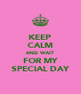 KEEP CALM AND WAIT FOR MY SPECIAL DAY - Personalised Poster A4 size
