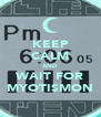 KEEP CALM AND WAIT FOR MYOTISMON - Personalised Poster A4 size