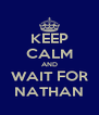 KEEP CALM AND WAIT FOR NATHAN - Personalised Poster A4 size