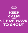 KEEP CALM AND WAIT FOR NAVEEN TO SHOUT - Personalised Poster A4 size