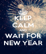 KEEP CALM AND WAIT FOR NEW YEAR - Personalised Poster A4 size
