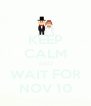 KEEP CALM AND WAIT FOR NOV 10 - Personalised Poster A4 size