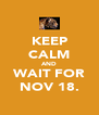 KEEP CALM AND WAIT FOR NOV 18. - Personalised Poster A4 size