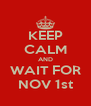 KEEP CALM AND WAIT FOR NOV 1st - Personalised Poster A4 size