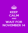 KEEP CALM AND WAIT FOR NOVEMBER 14 - Personalised Poster A4 size
