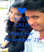 KEEP CALM And Wait For November 29 - Personalised Poster A4 size