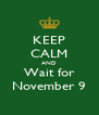 KEEP CALM AND Wait for November 9 - Personalised Poster A4 size