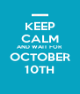 KEEP CALM AND WAIT FOR OCTOBER 10TH - Personalised Poster A4 size