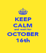 KEEP CALM and wait for OCTOBER 16th - Personalised Poster A4 size