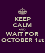 KEEP CALM AND WAIT FOR OCTOBER 1st - Personalised Poster A4 size