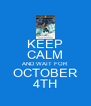 KEEP CALM AND WAIT FOR OCTOBER 4TH - Personalised Poster A4 size